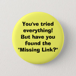 You've tried everything!But have you found the ... 6 Cm Round Badge