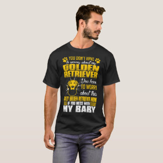 Youve Worry About Golden Retriever Dog Mom Tshirt