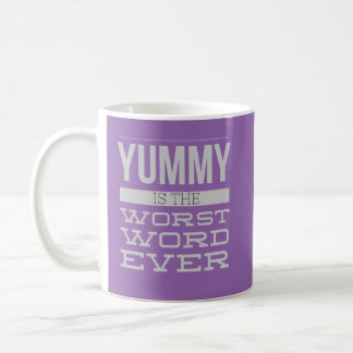 Yummy Is The Worst Word Ever Mug