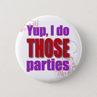 Yup, I do THOSE parties! 6 Cm Round Badge