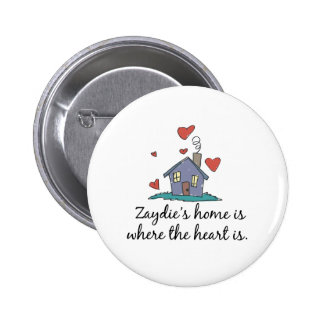 Zaydie apos s Home is Where the Heart is Pinback Buttons