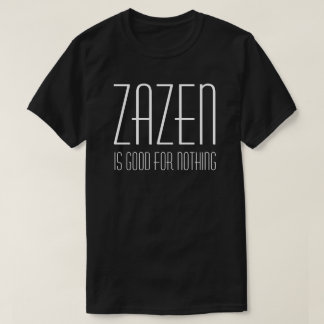 Zazen Is Good For Nothing Buddhist Zen Meditation T-Shirt