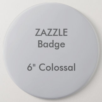 "ZAZZLE Custom Printed 6"" Colossal Round Badge"