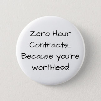 Zero Hour Contracts... Because you're worthless :D 6 Cm Round Badge