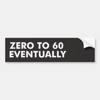 Zero to 60 Eventually Bumper Sticker