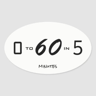 zero to sixty in five minutes oval sticker