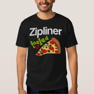 Zipliner Fueled By Pizza Shirt