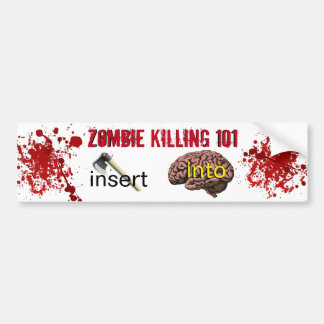 Zombie Killing 101 (insert ax into brain) Bumper Sticker