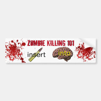 Zombie Killing 101 (insert bullet into brain) Bumper Sticker