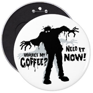Zombie Wants Coffee Round Button