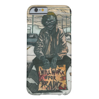 Zombie Will Work For Brainz Barely There iPhone 6 Case