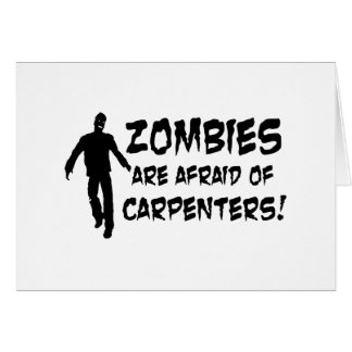 Zombies Are Afraid of Carpenters Greeting Card