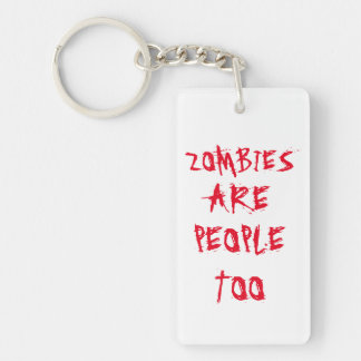 Zombies Are People Too Double-Sided Rectangular Acrylic Key Ring