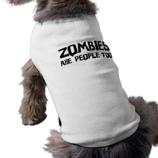Zombies Are People Too - Pet Tee
