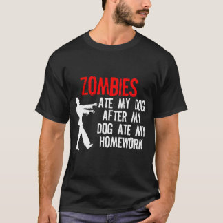 Zombies ate my homework and my dog T-Shirt