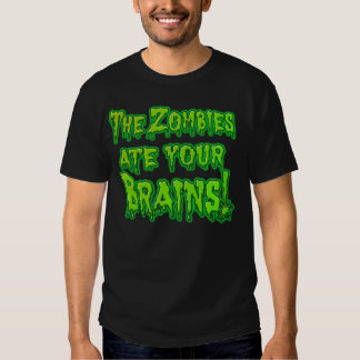 Zombies ate your brains Tee