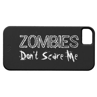 Zombies Don t Scare Me iPhone 5 Cover