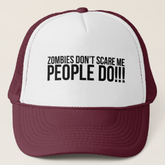 Zombies Don't Scare Me, People Do Trucker Hat