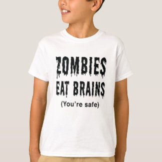 Zombies eat brains. You're safe! T-Shirt