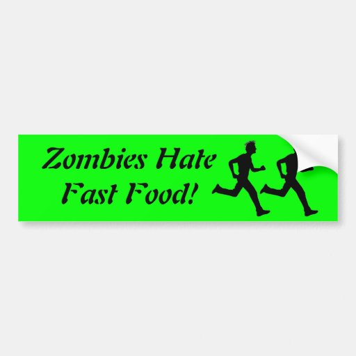 Zombies Hate Fast Food! Bumper Sticker