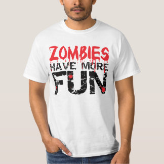 Zombies Have More Fun T Shirts