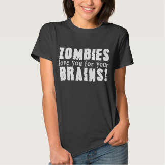 Zombies love you for your brains tshirts