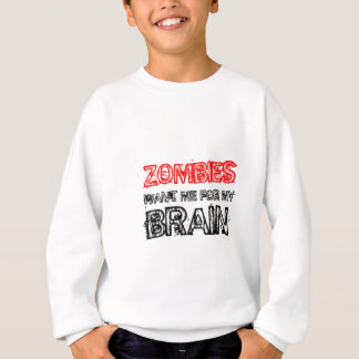 zombies want me for my brain sweatshirt