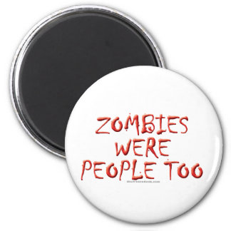 Zombies Were People Too 6 Cm Round Magnet