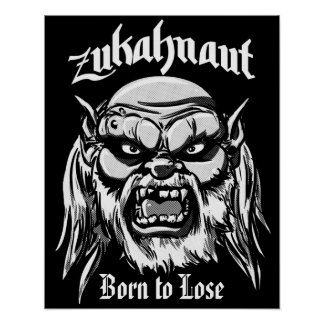 Zukahnaut Born to Lose Poster
